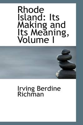Rhode Island: Its Making and Its Meaning, Volume I