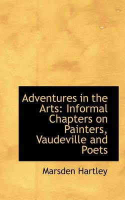 Adventures in the Arts: Informal Chapters on Painters, Vaudeville and Poets
