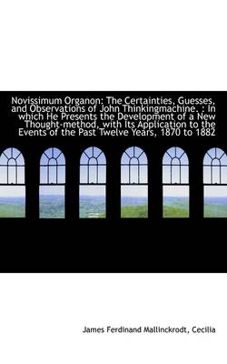 Novissimum Organon: The Certainties, Guesses, and Observations of John Thinkingmachine.: In Which H