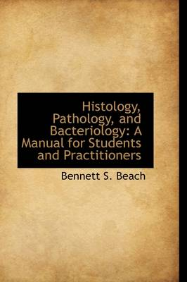 Histology, Pathology, and Bacteriology: A Manual for Students and Practitioners