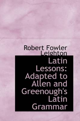 Latin Lessons: Adapted to Allen and Greenough's Latin Grammar