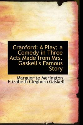 Cranford: A Play; A Comedy in Three Acts Made from Mrs. Gaskell's Famous Story
