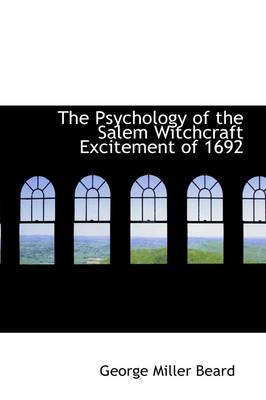 The Psychology of the Salem Witchcraft Excitement of 1692 and It's Practical Application to Our Own Time