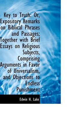 Key to Truth: Or, Expository Remarks on Biblical Phrases and Passages; Together with Brief Essays on