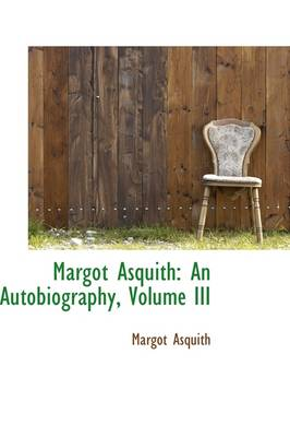 Margot Asquith: An Autobiography, Volume III