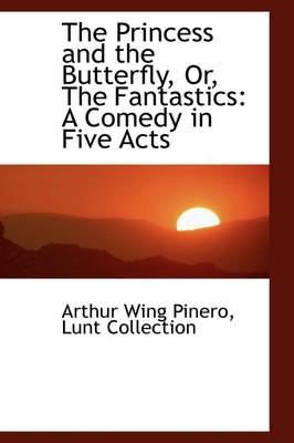 The Princess and the Butterfly, Or, the Fantastics: A Comedy in Five Acts
