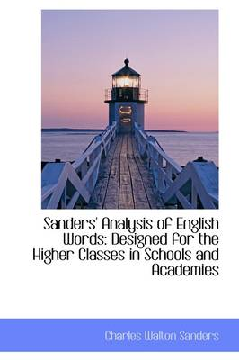 Sanders' Analysis of English Words: Designed for the Higher Classes in Schools and Academies
