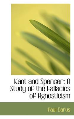 Kant and Spencer: A Study of the Fallacies of Agnosticism