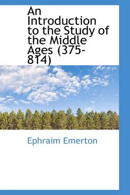 An Introduction to the Study of the Middle Ages (375-814)