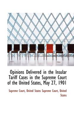 Opinions Delivered in the Insular Tariff Cases in the Supreme Court of the United States, May 27, 19