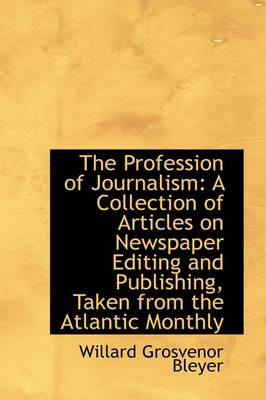 The Profession of Journalism: A Collection of Articles on Newspaper Editing and Publishing, Taken Fr