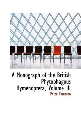 A Monograph of the British Phytophagous Hymenoptera, Volume III