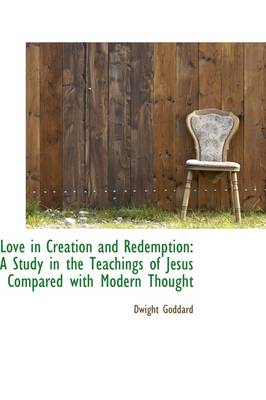 Love in Creation and Redemption: A Study in the Teachings of Jesus Compared with Modern Thought