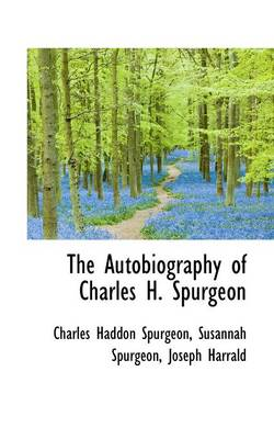 The Autobiography of Charles H. Spurgeon, Volume I