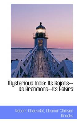Mysterious India: Its Rajahs--Its Brahmans--Its Fakirs