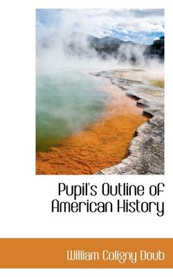 Pupil's Outline of American History