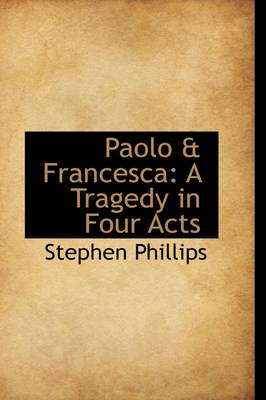 Paolo & Francesca : A Tragedy in Four Acts