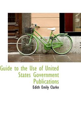 Guide to the Use of United States Government Publications