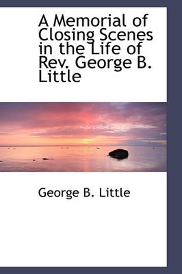 A Memorial of Closing Scenes in the Life of REV. George B. Little