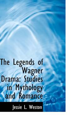 The Legends of Wagner Drama: Studies in Mythology and Romance