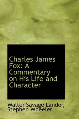 Charles James Fox: A Commentary on His Life and Character