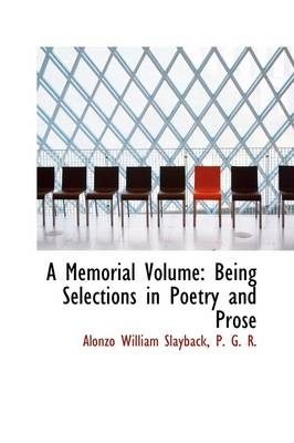 A Memorial Volume: Being Selections in Poetry and Prose