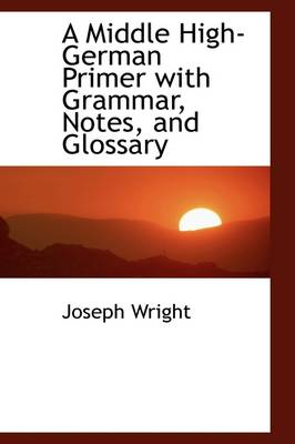 A Middle High German Primer with Grammar, Notes, and Glossary