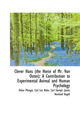 Clever Hans (the Horse of Mr. Von Osten): A Contribution to Experimental Animal and Human Psychology