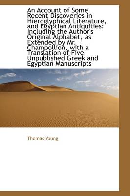 An Account of Some Recent Discoveries in Hieroglyphical Literature, and Egyptian Antiquities: Includ