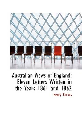 Australian Views of England: Eleven Letters Written in the Years 1861 and 1862
