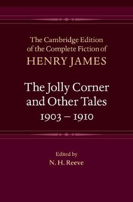 The Cambridge Edition of the Complete Fiction of Henry James: Series Number 32: The Jolly Corner and Other Tales, 1903-1910