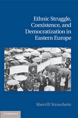 Cambridge Studies in Contentious Politics: Ethnic Struggle, Coexistence, and Democratization in Eastern Europe