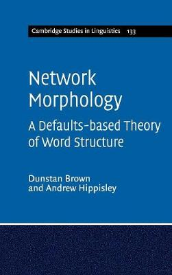 Cambridge Studies in Linguistics: Series Number 133: Network Morphology: A Defaults-based Theory of Word Structure