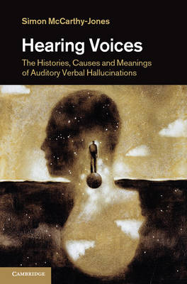 Hearing Voices: The Histories, Causes and Meanings of Auditory Verbal Hallucinations