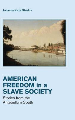 Cambridge Studies on the American South: Freedom in a Slave Society: Stories from the Antebellum South