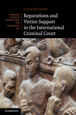 Cambridge Studies in International and Comparative Law: Series Number 88: Reparations and Victim Support in the International Criminal Court