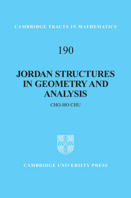 Cambridge Tracts in Mathematics: Series Number 190: Jordan Structures in Geometry and Analysis