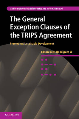 Cambridge Intellectual Property and Information Law: Series Number 17: The General Exception Clauses of the TRIPS Agreement: Promoting Sustainable Development