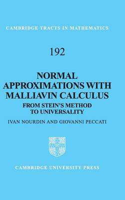 Cambridge Tracts in Mathematics: Series Number 192: Normal Approximations with Malliavin Calculus: From Stein's Method to Universality