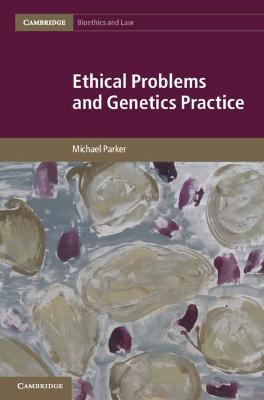 Cambridge Bioethics and Law: Series Number 19: Ethical Problems and Genetics Practice
