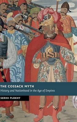 New Studies in European History: The Cossack Myth: History and Nationhood in the Age of Empires