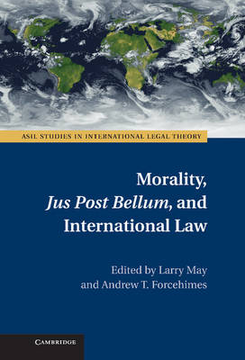 ASIL Studies in International Legal Theory: Morality, Jus Post Bellum, and International Law
