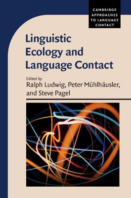 Cambridge Approaches to Language Contact: Linguistic Ecology and Language Contact