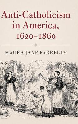 Cambridge Essential Histories: Anti-Catholicism in America, 1620-1860