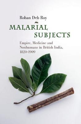 Science in History: Malarial Subjects: Empire, Medicine and Nonhumans in British India, 1820-1909