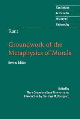 Cambridge Texts in the History of Philosophy: Kant: Groundwork of the Metaphysics of Morals