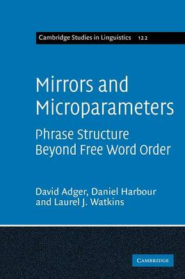 Cambridge Studies in Linguistics: Series Number 122: Mirrors and Microparameters: Phrase Structure beyond Free Word Order