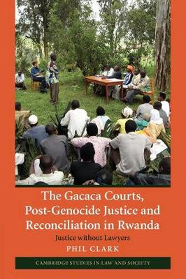 Cambridge Studies in Law and Society: The Gacaca Courts, Post-Genocide Justice and Reconciliation in Rwanda: Justice without Lawyers