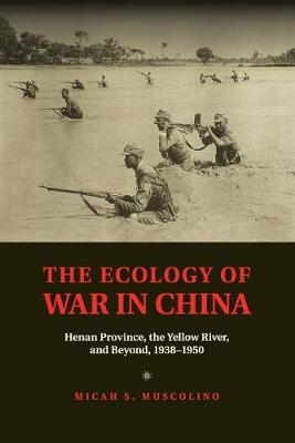 Studies in Environment and History: The Ecology of War in China: Henan Province, the Yellow River, and Beyond, 1938-1950