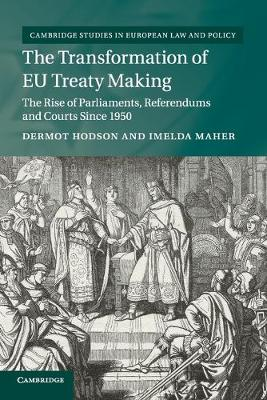 The Transformation of EU Treaty Making: The Rise of Parliaments, Referendums and Courts since 1950